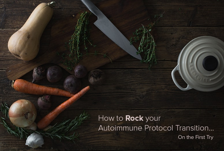 How to Rock Your Autoimmune Paleo Protocol Transition… On the First Try