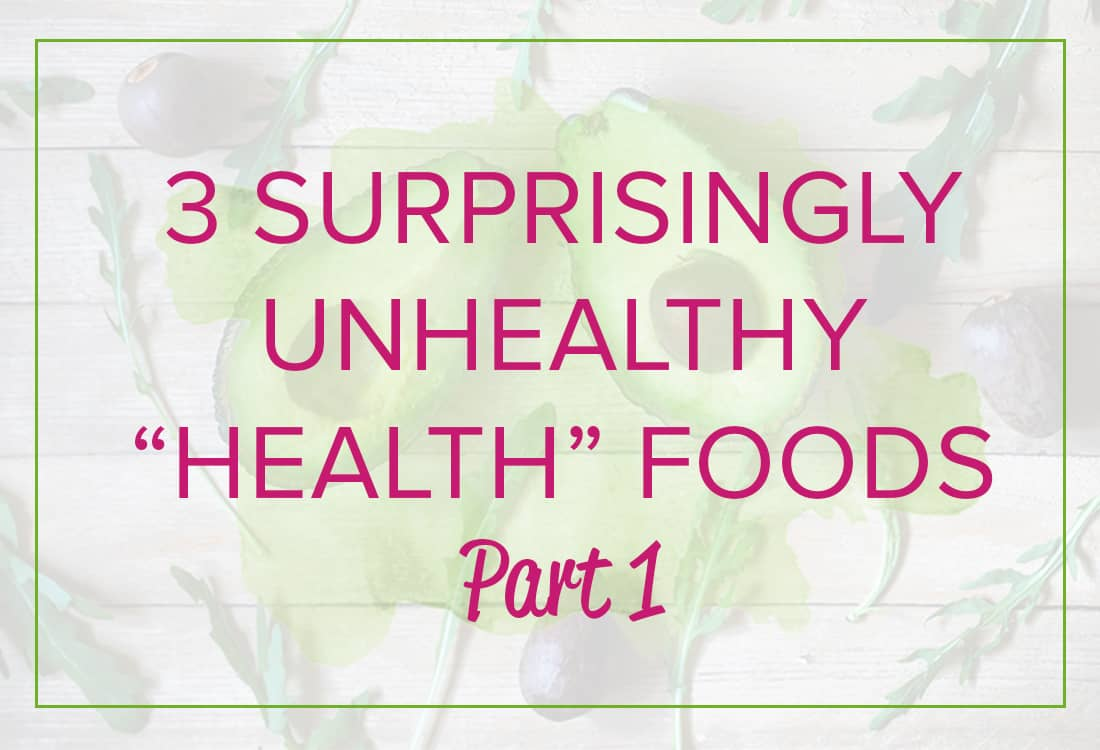 Surprisingly Unhealthy 'Health Foods'