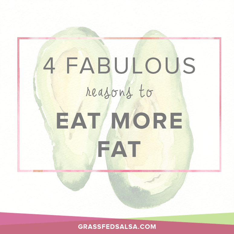 4 fabulous reasons to eat more fat