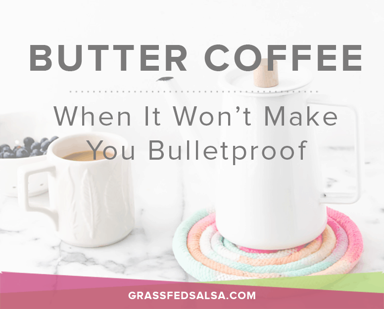 People are often talking about the benefits of Bulletproof Coffee, but sometimes, blending butter into coffee is bad for you. Learn the 8 times when we won't recommend it (plus a free Ebook + Email Course!) || GrassFedSalsa.com #bodybybutter