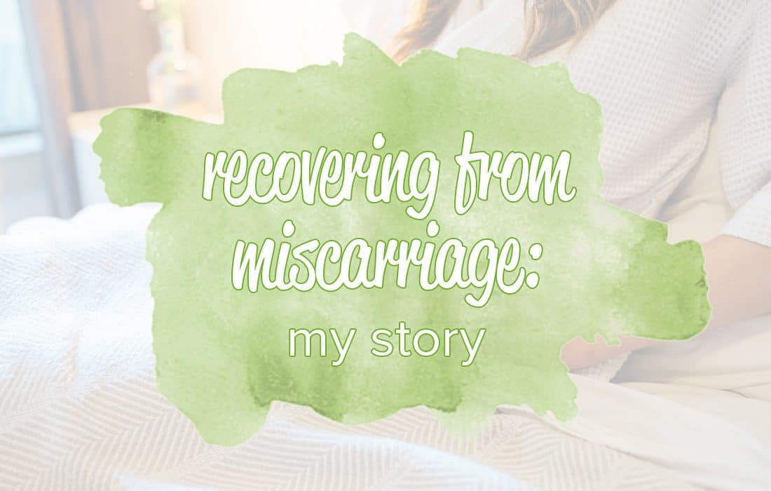 Recovering from Miscarriage and D&C: My Story