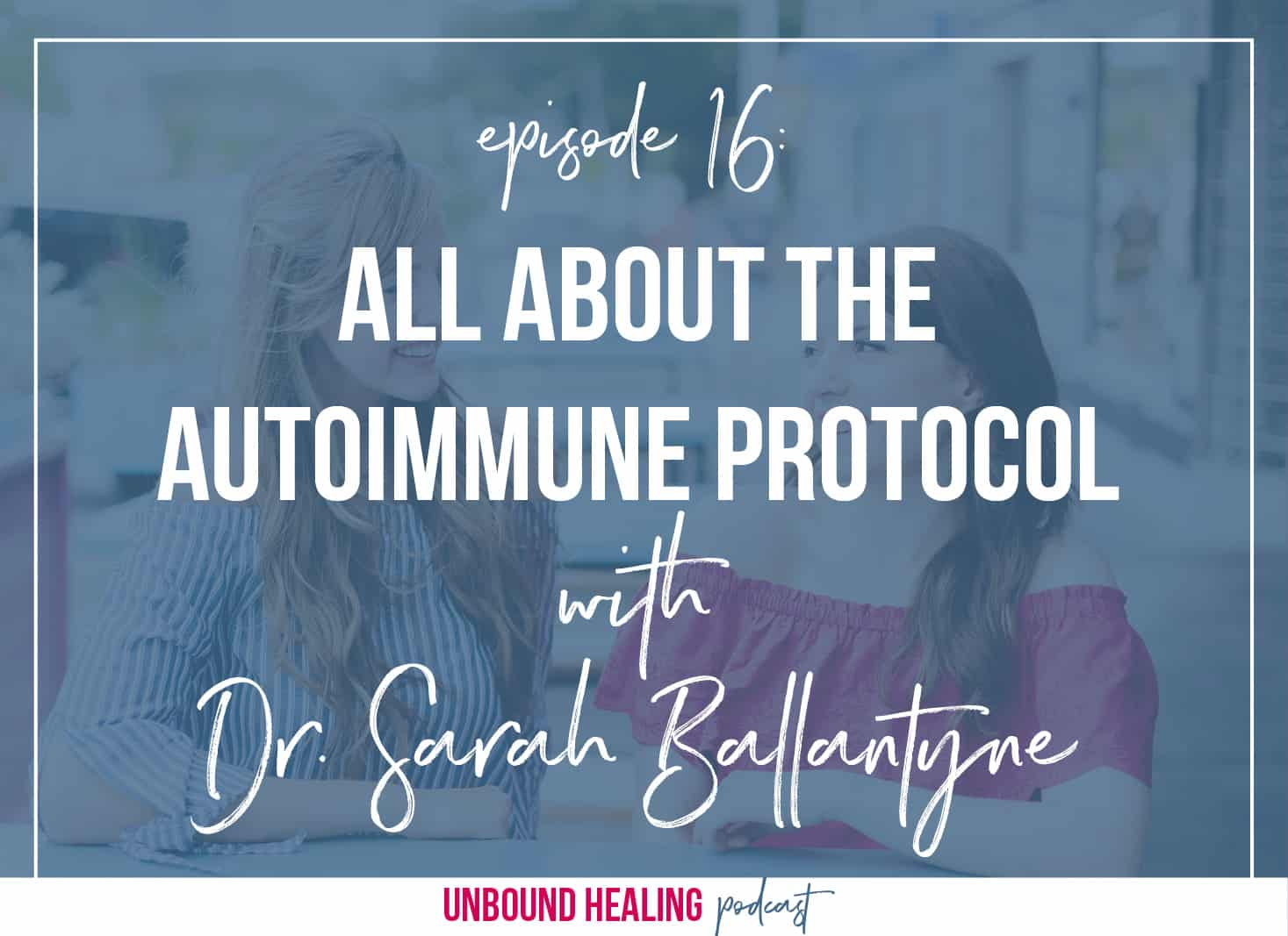 All About the Autoimmune Protocol with Dr. Sarah Ballantyne from The Paleo Mom
