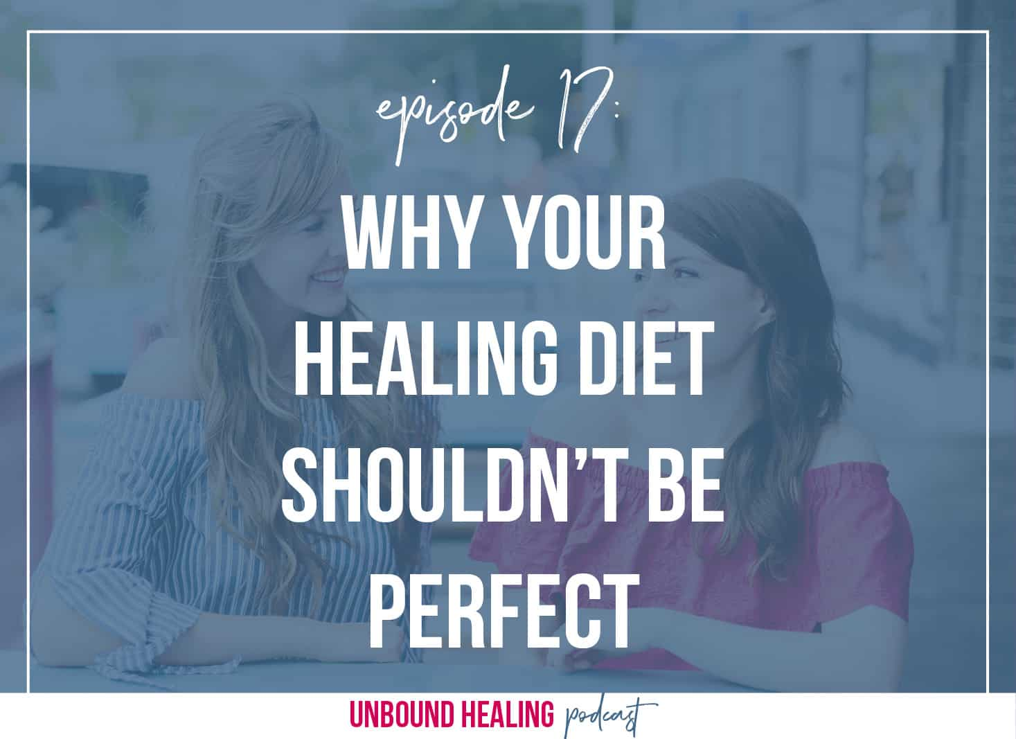 Why your healing diet shouldn't be perfect