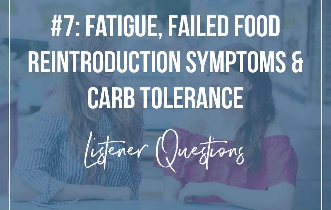 Episode 7: Fatigue, Food Reintroduction Symptoms & Carb Tolerance