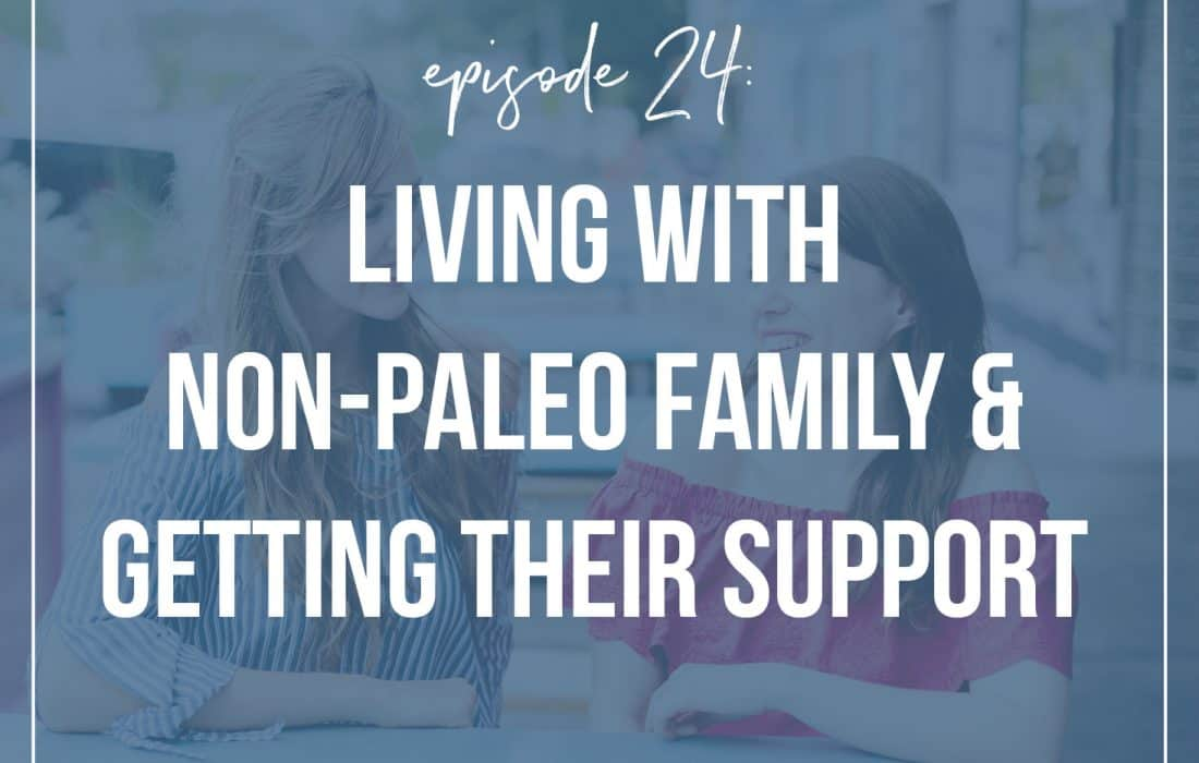 Episode 24: Living with Non-Paleo Family & Getting Their Support