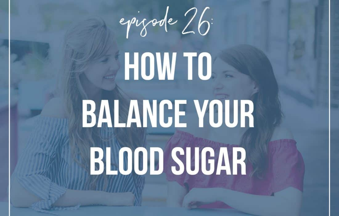 Episode 26: How to Balance Your Blood Sugar