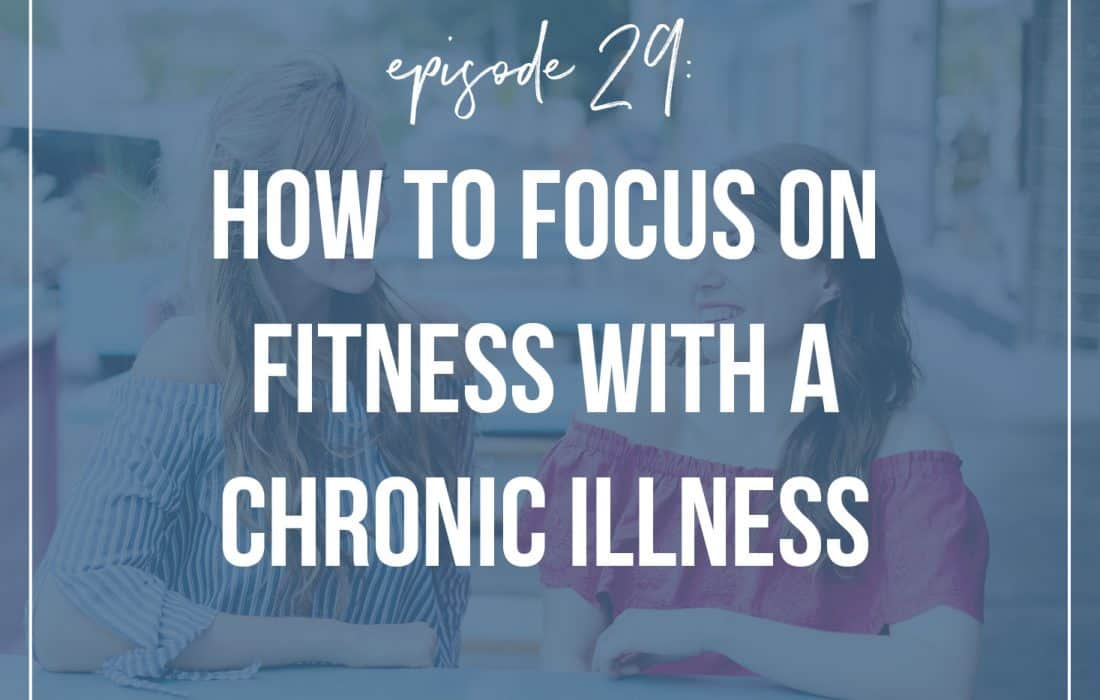 Episode 29: How to Focus on Fitness with a Chronic illness