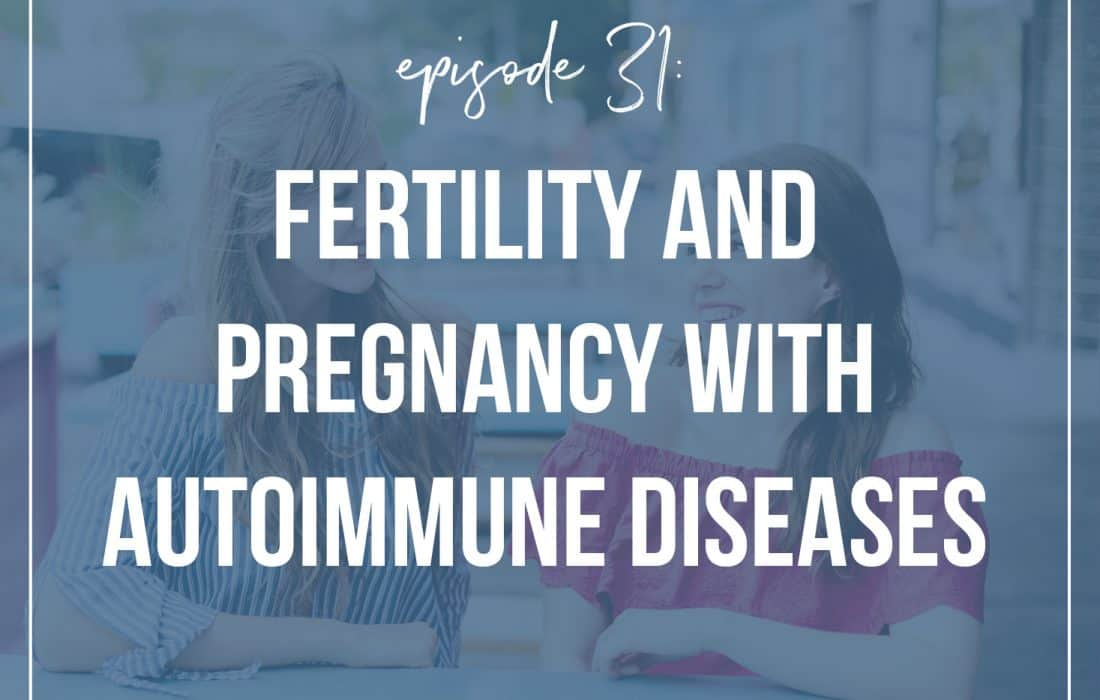 Episode 31: Fertility and Pregnancy with Autoimmune Diseases with Alaena Haber