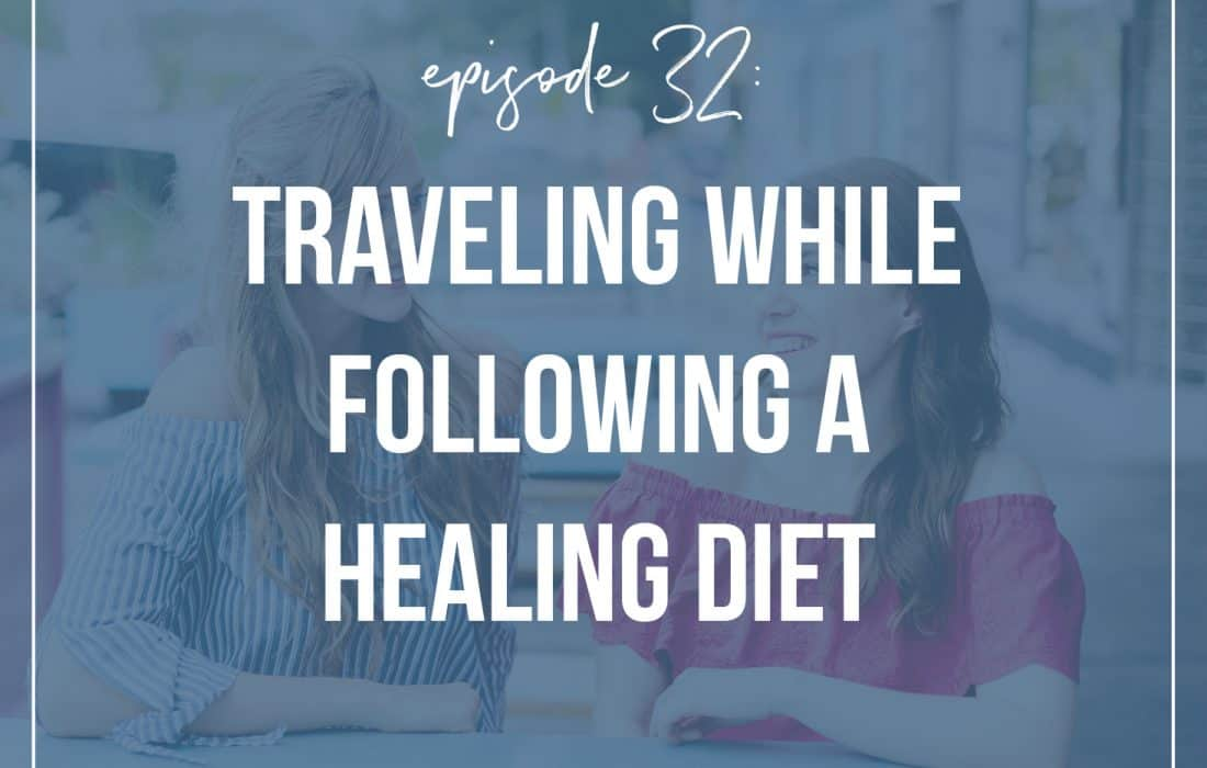 Episode 32: Traveling While Following a Healing Diet
