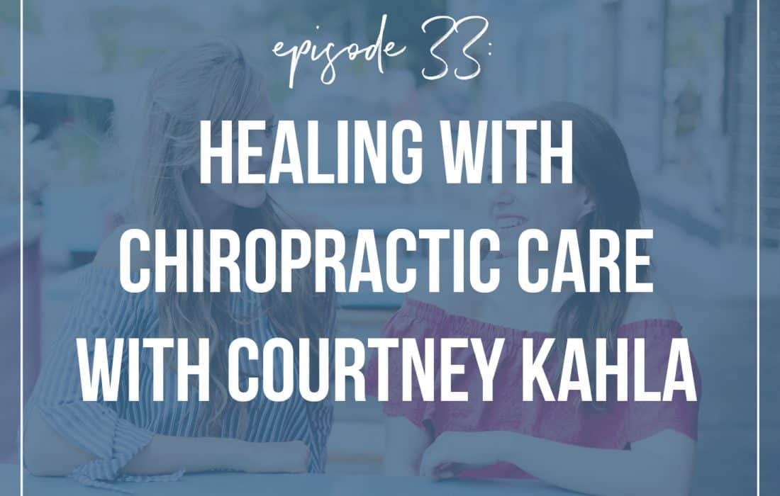 Episode 33: Healing with Chiropractics with Courtney Kahla