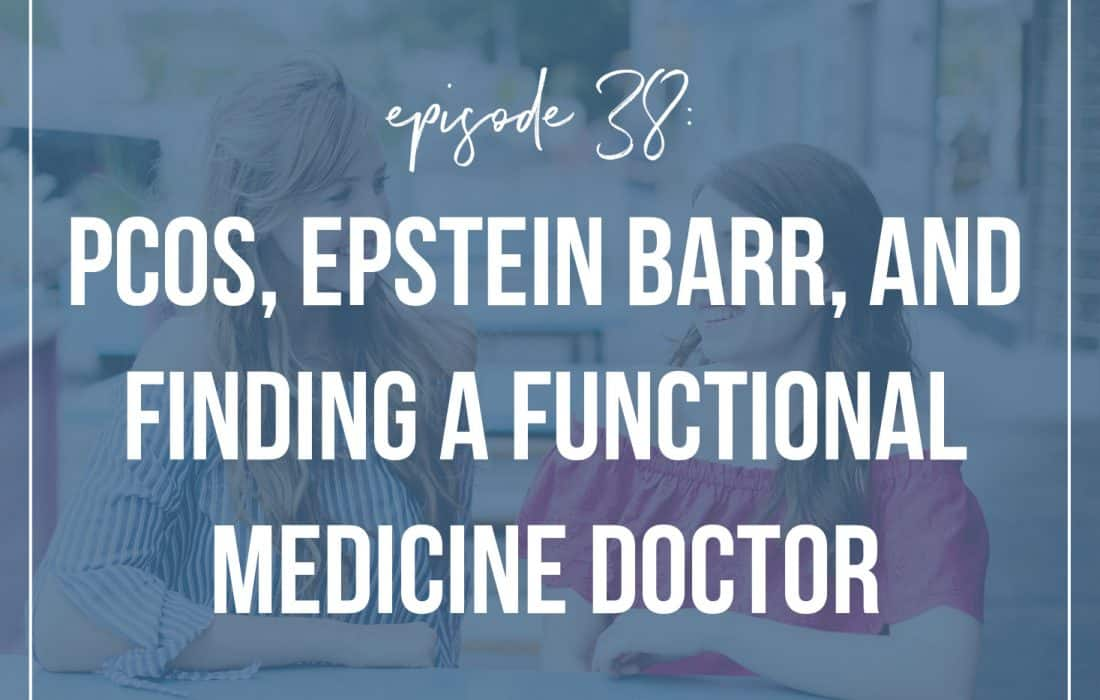 PCOS, Epstein Barr and Finding a Functional Medicine Doctor