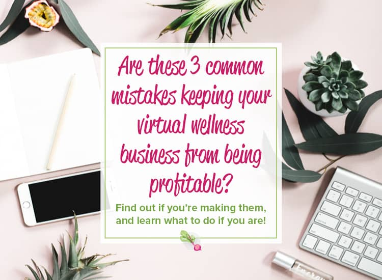 Are these 3 common mistakes keeping your virtual business from being profitable?