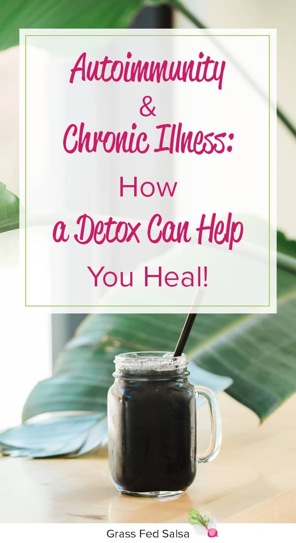 How a Detox can help you heal your autoimmune disease and chronic illness!