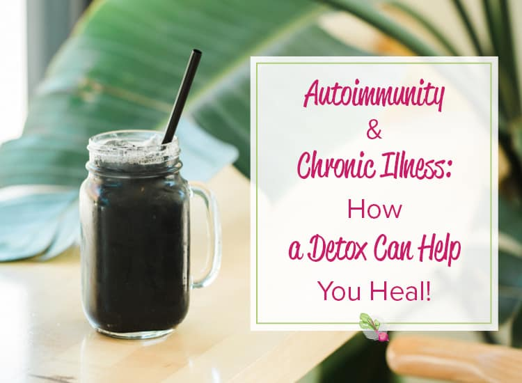 How a Detox Helps Heal Your Autoimmune Disease