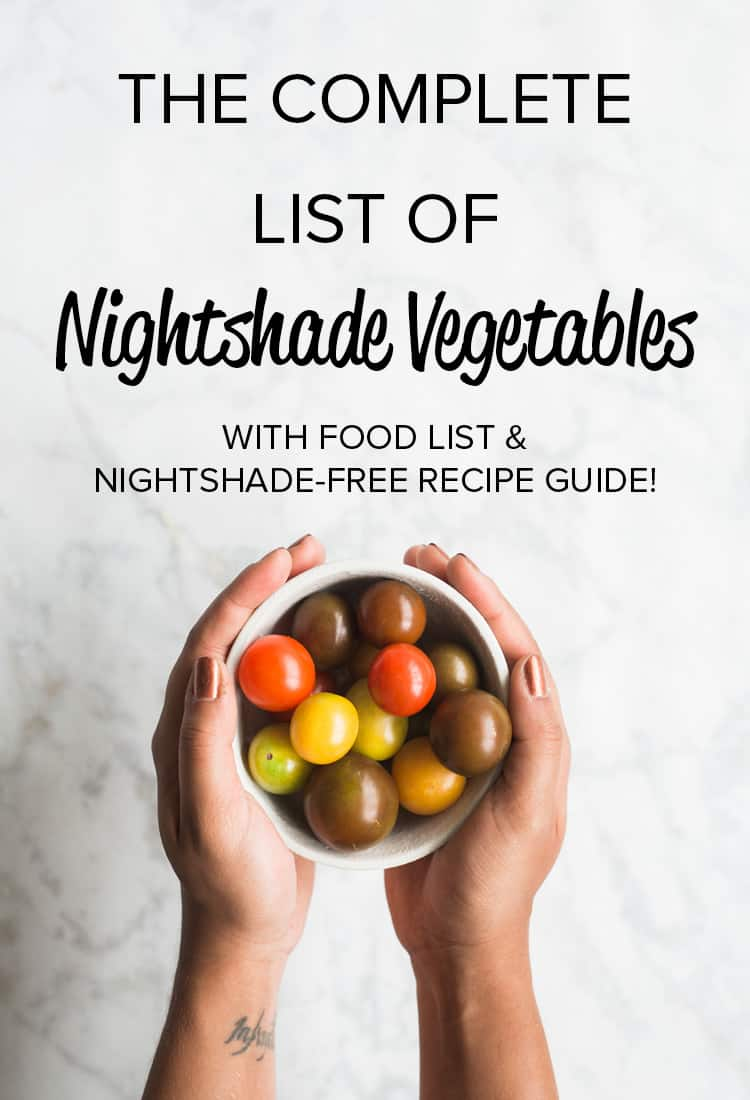 This is the complete list of nightshade vegetables, with a free downloadable food list and nightshade-free recipe guide. Find out what they are, who should avoid them, and if they can cause inflammation.