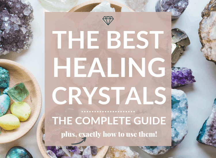 image of healing crystals with text overlaying it saying The Best Healing Crystals, the complete guide. Plus, exactly how to use them.